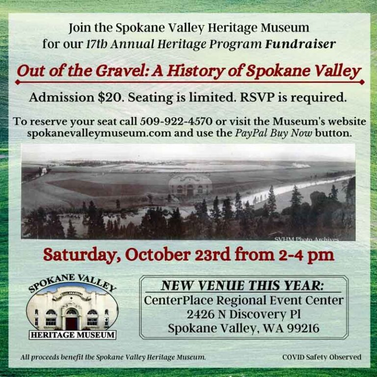 Spokane Valley Heritage Program Flyer. Saturday, October 23rd from 2-4 p.m. at CenterPlace Regional Event Center, 2426 N Discovery Pl Spokane Valley, WA 99216. Admission $20. Seating is limited. RSVP required. Reserve your seat by calling 509-922-4570 or by pressing the PayPal Buy Now button on www.spokanevalleymuseum.com.